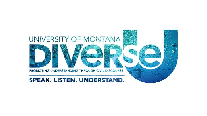 University of Montana DiverseU: Promoting Understanding Through Civil Discourse. Speak, listen, understand.