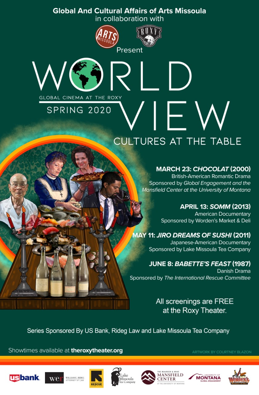 """This flyer describes an event at The Roxy called World View. On March 23rd, the play, """"Chocolat"""" will be shown. This is a British-American Drama. On April 13th, """"Somm"""" will be shown. It is an American Documentary. On May 11th, """"Jiro Dreams of Sushi,"""" a Japanese-American Documentary will be shown. Lastly, on June 8th """"Babette's Feast,"""" a Danish drama will be shown."""