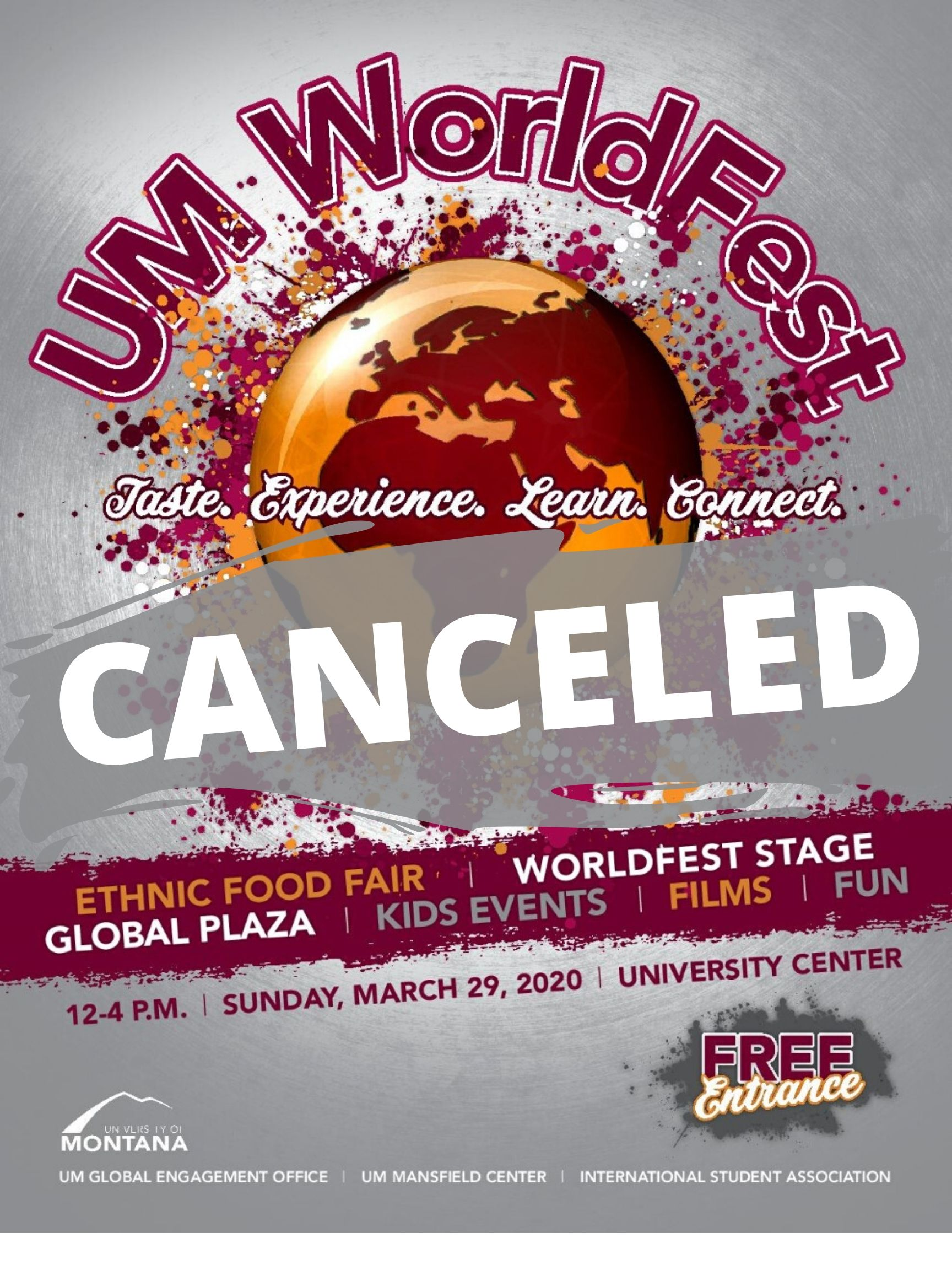 This event is Canceled, This flyer is an advertisement for the University of Montana World Fest. This world fest contains an ethnic food fair, a world fest stage, a global plaza, kids events, films and above all, fun! This event takes place on Sunday, March 29th, 2020 from 12-4 p.m. at the University Center. Canceled