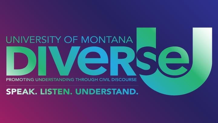 University of Montana DiverseU: Promoting understanding through civil discourse. Speak. Listen. Understand.