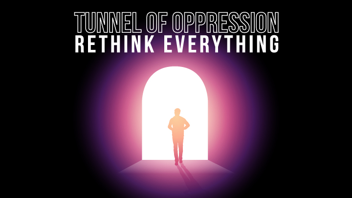 Tunnel of Oppression: Rethink Everything