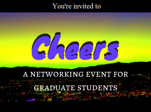 You're invited to Cheers: A networking event for graduate students. March 6, 2019, 5-8pm, in the Gilkey Auditorium